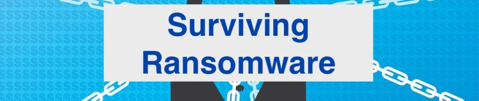 Cybersecurity Part 4: Surviving Ransomware